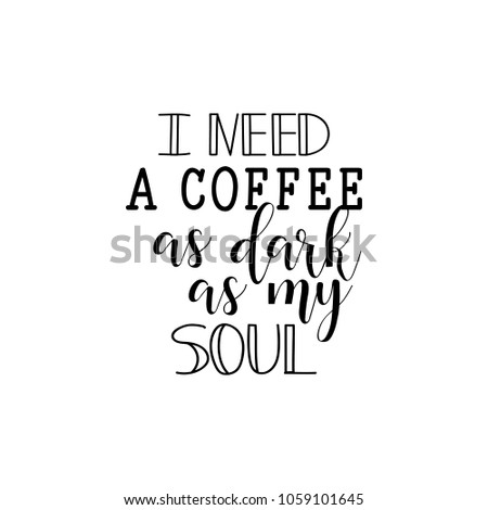 i need a coffee as dark as my