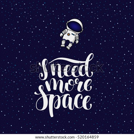 I need more space, hand written introvert slogan with astronaut in cosmos, cartoon vector poster, card design. Need more space, hand written brush calligraphy introvert slogan with a spaceman