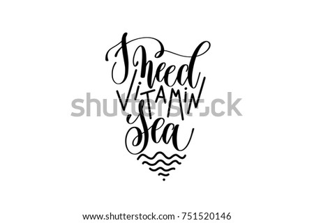 I need vitamin sea black and white hand lettering positive quote, motivation and inspiration phrase to poster, t-shirt design or greeting card, calligraphy vector illustration