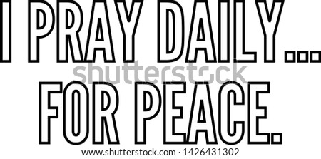 I pray daily for peace outlined text art