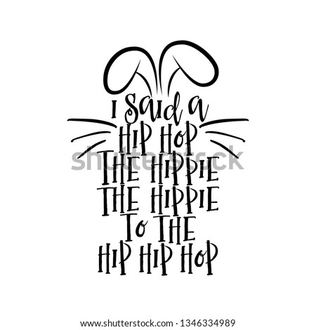 I said a hip hop  Hippie to the hippie  The hip, hip a hop - funny Easter lettering quotes.