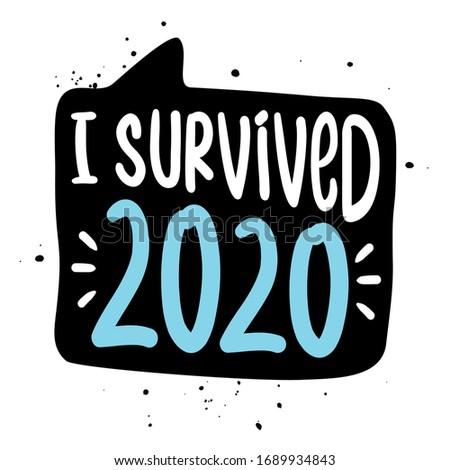 I survived 2020 - STOP coronavirus (2019-ncov) - hand drawn speech bubble - Awareness lettering phrase. Coronavirus in China. Novel coronavirus. Get well concept.