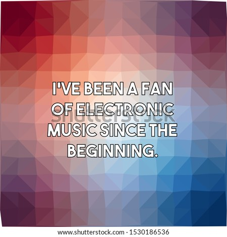 I've been a fan of electronic music since the beginning