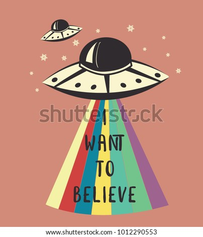I want to believe.Slogan graphic with spaceship and space vector illustrations. For t-shirt and other uses.