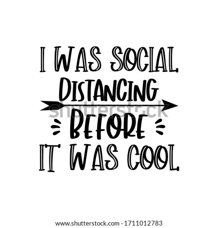 I was social distancing before it was cool- funny text, with arrow. Good for poster, banner, T shirt print, and gift design.