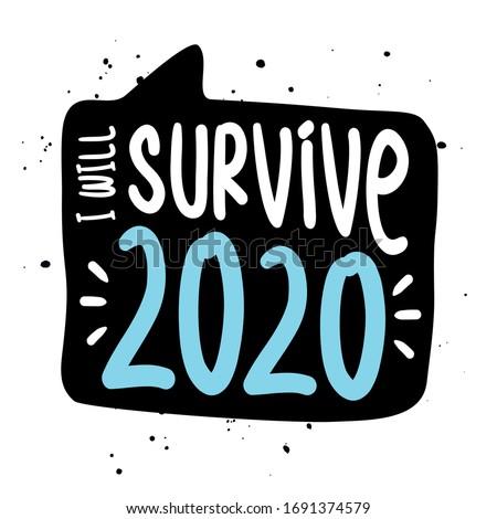 I will survive 2020 - STOP coronavirus (2019-ncov) - hand drawn speech bubble - Awareness lettering phrase. Coronavirus in China. Novel coronavirus. Get well concept.