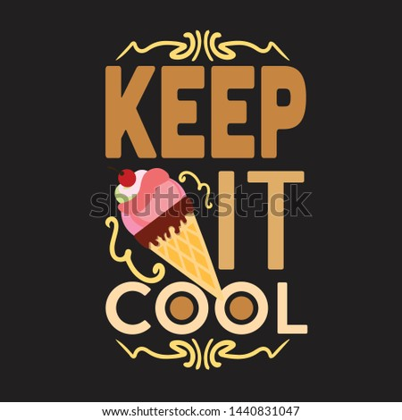 Ice Cream Quote and Saying. Keep it cool