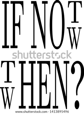 if not now then when fashion slogan for t-shirt and apparels tee graphic vector print.Motivational typography for wallpaper,poster,banner