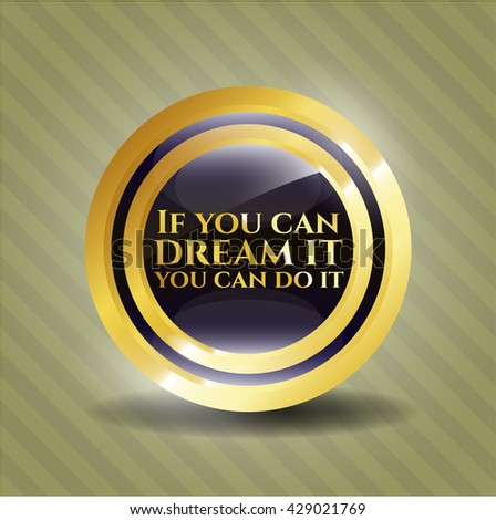 If you can dream it you can do it gold shiny badge