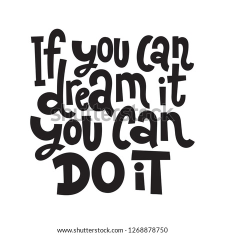 If you can dream it, you can do it - unique vector hand drawn motivational quote to keep inspired for success. Phrase for business goals, self development, personal growth, mentoring, social media.