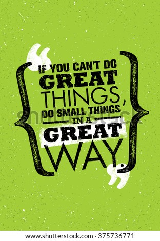 if you can't do great things