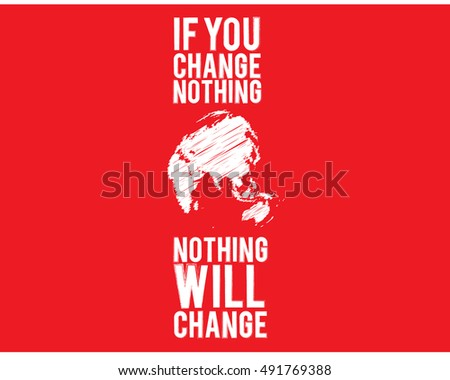 if you change nothing  nothing