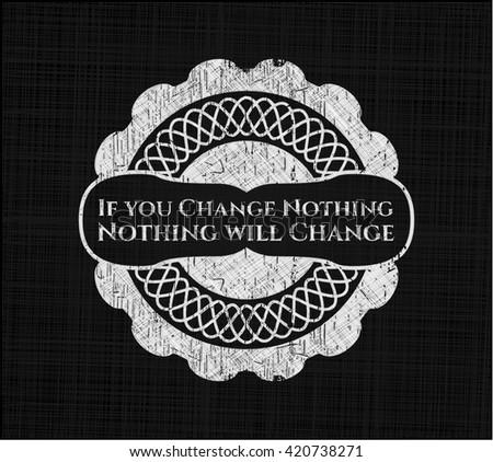 If you Change Nothing Nothing will Change chalkboard emblem