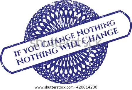 If you Change Nothing Nothing will Change grunge stamp