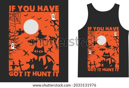 If you have got it hunt it Halloween T_shirt Typography Design Vector