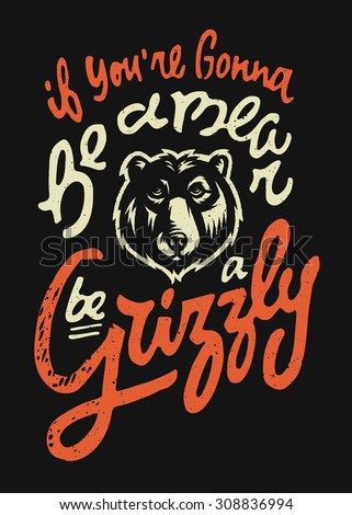 if you're gonna be a bear be a