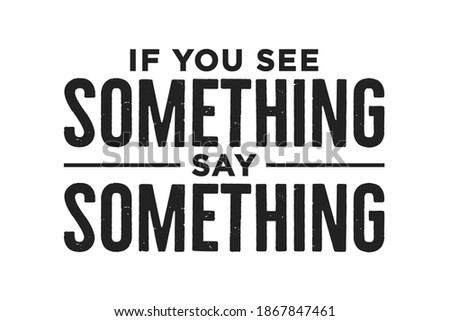 If You See Something, Say Something Vector Illustration Text Background Сток-фото ©