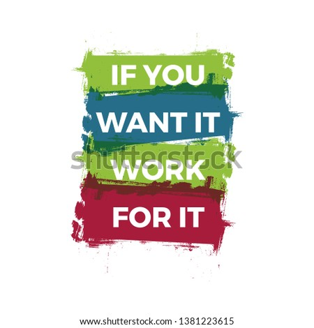 If you want it work for it. Motivational inspiring quote. Vector typographic concept for banner, poster, flyer etc