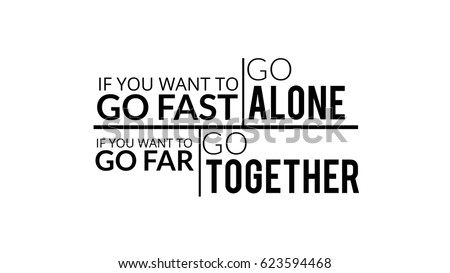 if you want to go fast go alone