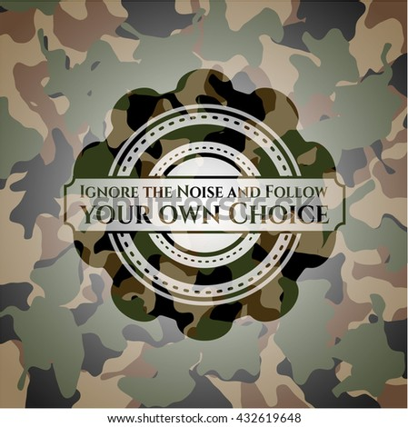 Ignore the Noise and Follow your own Choice camouflage emblem