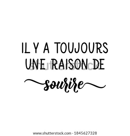 Il y a toujours une raison de sourire. French lettering. Translation from French - There's always a reason to smile. Element for flyers, banner and posters. Modern calligraphy. Ink illustration Photo stock ©
