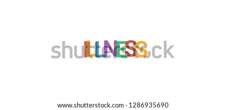 """Illness word concept. Colorful """"Illness"""" on white background. Use for cover, banner, blog."""