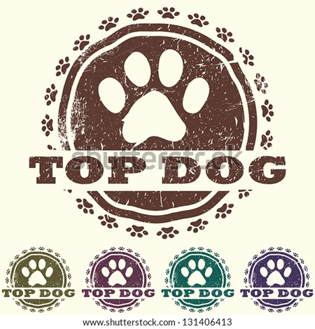 illustration of vintage grunge pet related label, stamp with paws and bold TOP DOG text in it. pets logo element