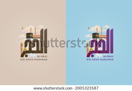 Illustration Vector Card Template of Al-Hajj or Eid Al-Adha Mubarak with Creative Arabic Calligraphy, Kaaba (The Mosque Icon of Mecca) and Mosque of Medina