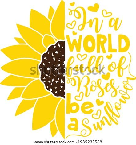 In a world full of Roses be a Sunflower vector design, Sunflower clipart, Sunflower cut file, Summer shirt design Foto d'archivio ©