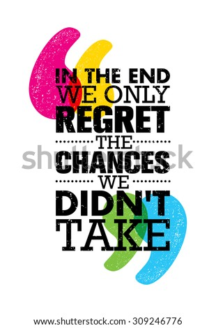 In The End We Only Regret The Chances We Didn't Take. Inspiring Motivation Quote Design. Vector Typography Poster Concept