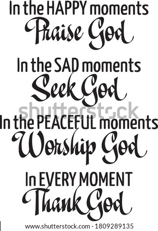 in the happy moments praise god