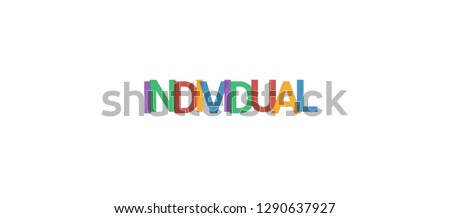 "Individual word concept. Colorful ""Individual"" on white background. Use for cover, banner, blog."