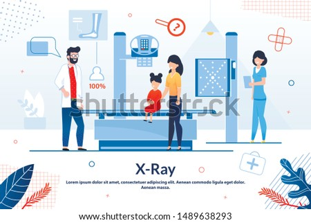Informative Poster X-ray Lettering Cartoon Flat. Laboratory and Instrumental Diagnostic Methods. Mother Brought Child to Study with Help X-ray, Next to Doctor and Nurse. Vector Illustration.