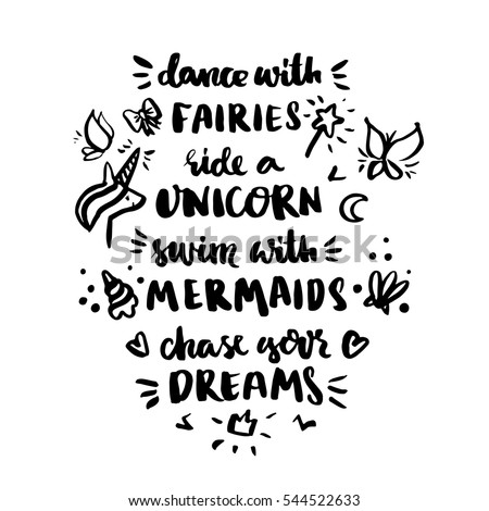 "Inscription ""Dance with fairies, ride a unicorn, swim with mermaids, chase your dreams!"". It can be used for invitation cards, brochures, poster, t-shirts, mugs, phone case etc."