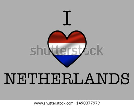 Inscription I LOVE with  simply and beauty heart inside National flag of Inscription I LOVE with  simply and beauty heart inside National flag of National flag of Netherlands. original colors and prop