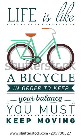 Inspirational and encouraging quote vector poster with bicycle. Hipster Quote Background, typography with sign and symbol. Funny poster