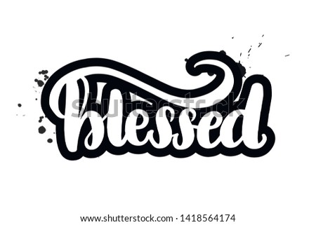 Inspirational handwritten brush lettering blessed. Vector calligraphy illustration isolated on white background. Typography for banners, badges, postcard, t-shirt, prints, posters.