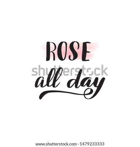 Inspirational handwritten brush lettering rose all day. Vector calligraphy illustration isolated on white background. Typography for banners, badges, postcard, t-shirt, prints, posters.