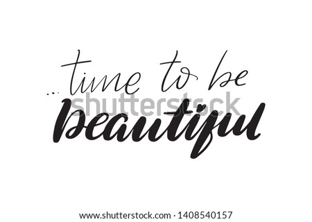 Inspirational handwritten brush lettering time to be beautiful. Vector calligraphy illustration isolated on white background. Typography for banners, badges, postcard, t-shirt, prints.