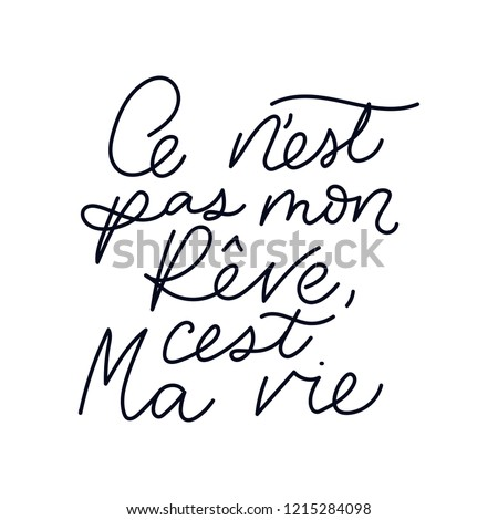 "Inspirational lettering quote in french means ""it's not my dream, it's my life"": ""C'est ne pas mon rêve, c'est ma vie"". Motivational poster design."