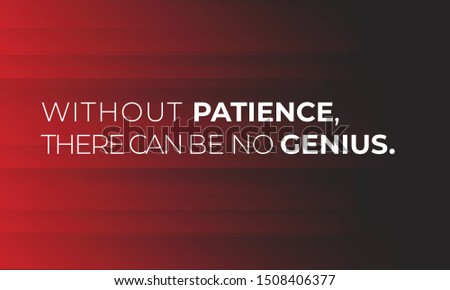 Inspirational Motivation Quote for invitation, clothing design, postcard, banner, flyer, website, poster, placard. Without patience there can be no genius. Vector Gradient background.