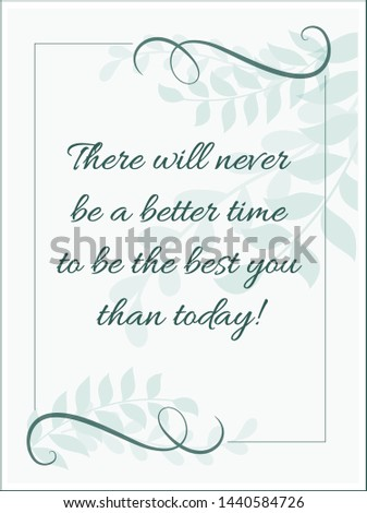 Inspirational Motivation Quote - There will never be a better time to be the best you than today. Vector Illustration