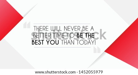 Inspirational Motivation Quote, There will never be a better time to be the best you than today. Vector Template.