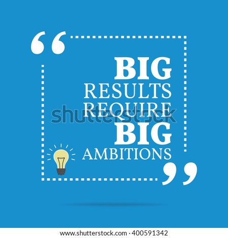 Inspirational motivational quote. Big results require big ambitions. Vector square shape design with light bulb. Simple and trendy style.