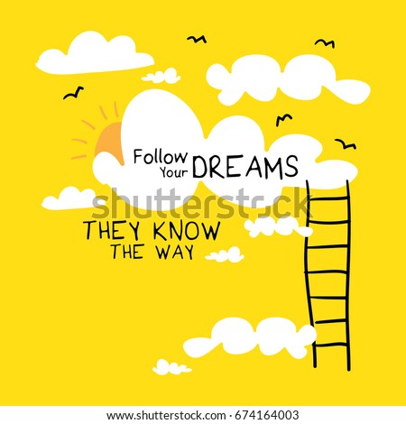 Inspirational motivational quote concept design / Follow your dreams they know the way