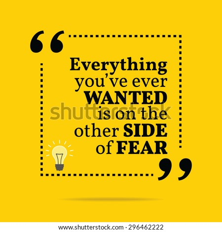 Inspirational motivational quote. Everything you've ever wanted is on the other side of fear. Vector simple design. Black text over yellow background