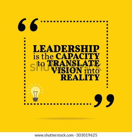 Inspirational motivational quote. Leadership is the capacity to translate vision into reality. Vector simple design. Black text over yellow background