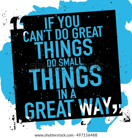 If You Cant Do Great Things Do Small Things In A Great Way