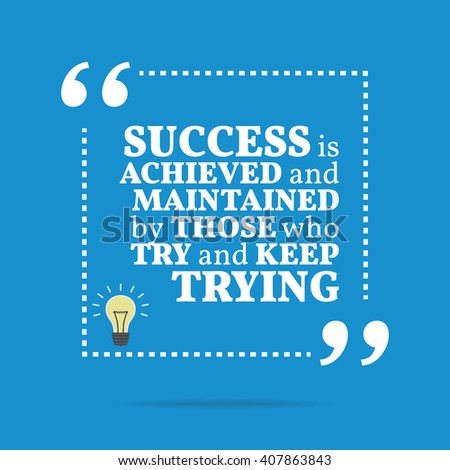 Inspirational motivational quote. Success is achieved and maintained by those who try and keep trying. Vector square shape design with light bulb. Simple and trendy style