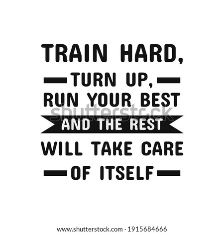 inspirational motivational quotes Train hard, turn up, run your best and the rest will take care of itself. Сток-фото ©